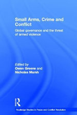 Small Arms, Crime and Conflict : Global Governance and the Threat of Armed Violence