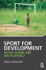 Sport for Development : What Game are We Playing? - Fred Coalter
