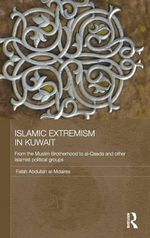 Islamic Extremism in Kuwait : From the Muslim Brotherhood to Al-Qaeda and Other Islamic Political Groups - Falah Abdullah Al-Mdaires
