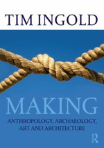 Making : Anthropology, Archaeology, Art and Architecture - Tim Ingold