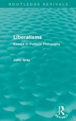 Liberalisms : Essays in Political Philosophy - John Gray