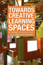 Towards Creative Learning Spaces : Re-thinking the Architecture of Post-Compulsory Education - Jos Boys