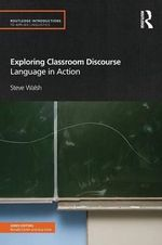 Exploring Classroom Discourse : Language in Action - Steve Walsh