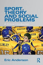 Sport, Theory and Social Problems : A Critical Introduction - Eric Anderson