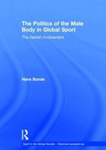 The Politics of the Male Body in Global Sport : The Danish Involvement - Hans Bonde
