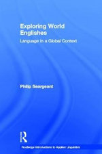 Exploring World Englishes : Language in a Global Context - Philip Seargeant