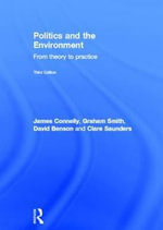 Politics and the Environment : From Theory to Practice - James Connelly
