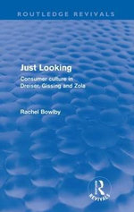 Just Looking : Consumer Culture in Dreiser, Gissing and Zola - Rachel Bowlby