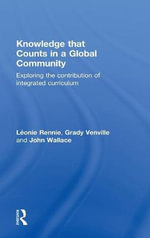 Knowledge That Counts in a Global Community : Exploring the Contribution of the Integrated Curriculum - Leonie J. Rennie