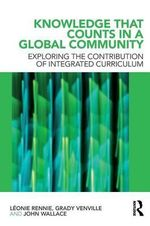 Knowledge That Counts in a Global Community : Exploring the Contribution of Integrated Curriculum - Leonie J. Rennie