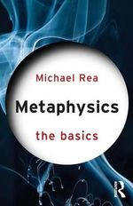 Metaphysics : the Basics - Michael Rea