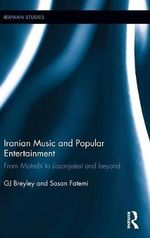 Iranian Music and Popular Entertainment : From Motrebi to Losanjelesi and Beyond - Gay Breyley
