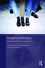 Russia's Skinheads : Exploring and Rethinking Subcultural Lives - Hilary Pilkington