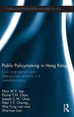Public Policymaking in Hong Kong : Civic Engagement and State-society Relations in a Semi-democracy - Eliza W.Y. Lee