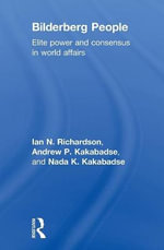 Bilderberg People : Elite Power and Consensus in World Affairs - Ian Richardson