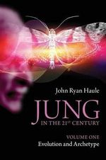 Jung in the 21st Century: Volume 1 : Evolution and Archetype - John Ryan Haule