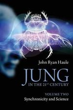 Jung in the 21st Century: Volume 2 : Synchronicity and Science - John Ryan Haule