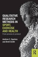Qualitative Research Methods in Sport, Exercise and Health : From Process to Product - Andrew C. Sparkes