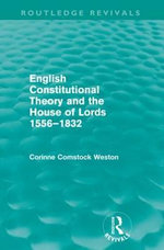 English Constitutional Theory and the House of Lords 1556-1832 - Corinne Weston