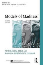 Models of Madness : Psychological, Social and Biological Approaches to Psychosis