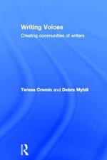 Writing Voices : Creating Communities of Writers - Teresa Cremin