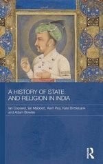 A History of State and Religion in India : Routledge Studies in South Asian History - Ian Copland