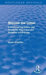 Beyond the Letter : A Philosophical Inquiry into Ambiguity, Vagueness and Methaphor in Language - Israel Scheffler