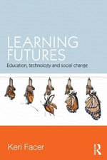 Learning Futures : Education, Technology and Social Change - Keri Facer