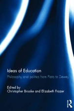 Ideas of Education : Philosophy and Politics from Plato to Dewey