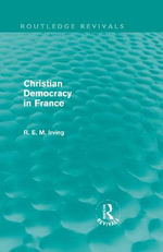 Christian Democracy in France : Routledge Revivals - R.E.M. Irving