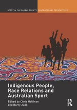 Indigenous People, Race Relations and Australian Sport : Race, Class, Violence, and Sexuality in a Rio Shan...