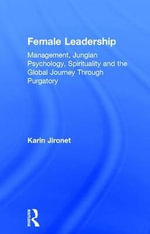 Female Leadership : Management, Jungian Psychology, Spirituality and the Global Journey Through Purgatory - Karin Jironet