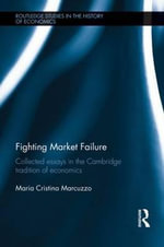 Fighting Market Failure : Collected Essays in the Cambridge Tradition of Economics - Maria Cristina Marcuzzo