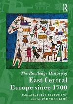 The Routledge History of East Central Europe Since 1700 : Routledge Histories