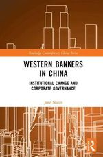 Western Bankers in China : Institutional Change and Corporate Governance - Jane Nolan