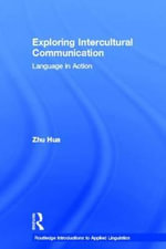 Exploring Intercultural Communication : Language in Action - Zhu Hua