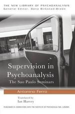Supervision in Psychoanalysis : The Sao Paulo Seminars - Antonino Ferro
