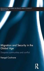 Migration and Security in the Global Age : Diaspora Communities and Conflict - Feargal Cochrane