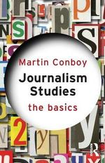 Journalism Studies : The Basics Series - Martin Conboy