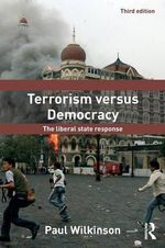 Terrorism Versus Democracy : The Liberal State Response - Paul Wilkinson