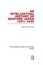 An Intellectual History of Wartime Japan : 1931-1945 - Shunsuke Tsurumi