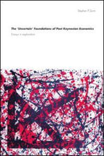 The 'Uncertain' Foundations of Post Keynesian Economics : Essays in Exploration - Stephen P. Dunn
