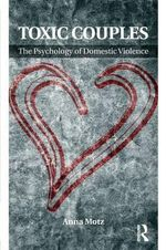 Toxic Couples : the Psychology of Domestic Violence - Anna Motz