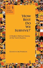 'How Best Do We Survive?' : A Modern Political History of the Tamil Muslims - Kenneth McPherson