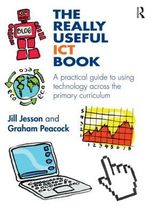 The Really Useful ICT Book : A Practical Guide to Using Technology Across the Primary Curriculum - Graham Peacock
