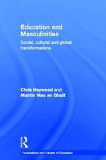 Education and Masculinities : Social, Cultural and Global Transformations - Chris Haywood