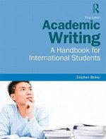 Academic Writing : A Handbook for International Students : 3rd Edition - Stephen Bailey