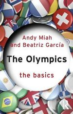 The Olympics : The Basics Series - Andy Miah