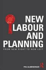 New Labour and Planning : From New Right to New Left - Philip Allmendinger