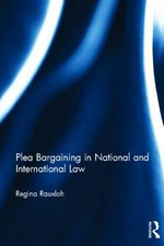 Plea Bargaining in National and International Law : A Comparative Study - Regina Rauxloh